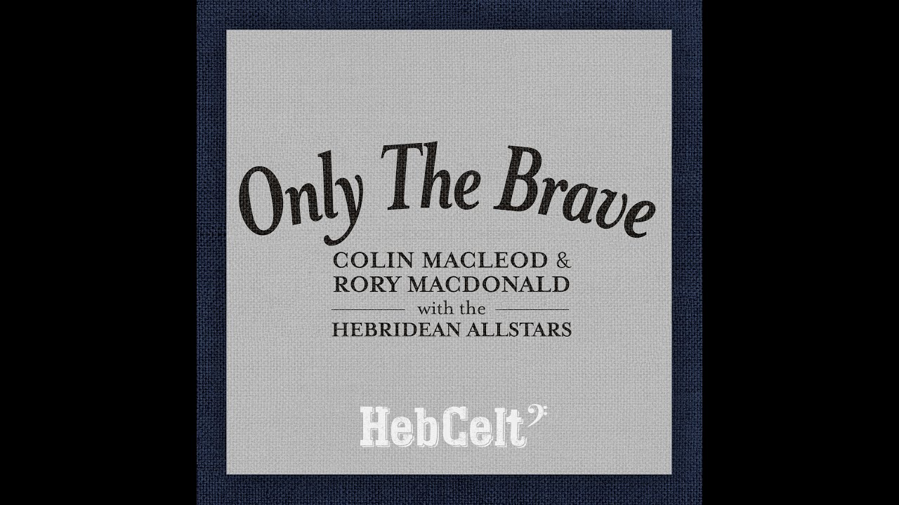 Colin Macleod & Rory Macdonald with the Hebridean Allstars - Only the Brave