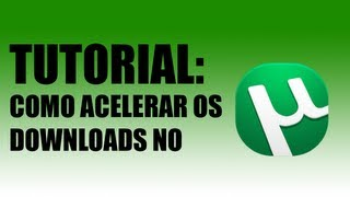 Como acelerar os DOWNLOADS no Utorrent