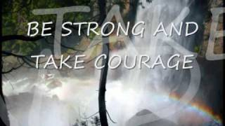 BE STRONG AND TAKE COURAGE  by: Don Moen