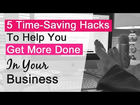 5 Time Saving Hacks - Get More Done In Your Business & Life