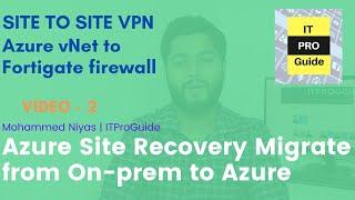 Site to Site VPN Microsoft Azure & FortiGate On-premises - Azure Site Recovery - Azure Migration V2.