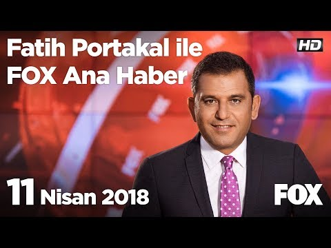 11 Nisan 2018 Fatih Portakal ile FOX Ana Haber