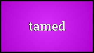 Tamed Meaning