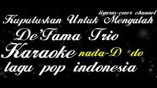 Download Mp3 Karaoke-kuputuskan Untuk Mengalah-de'fama Trio-d= Do