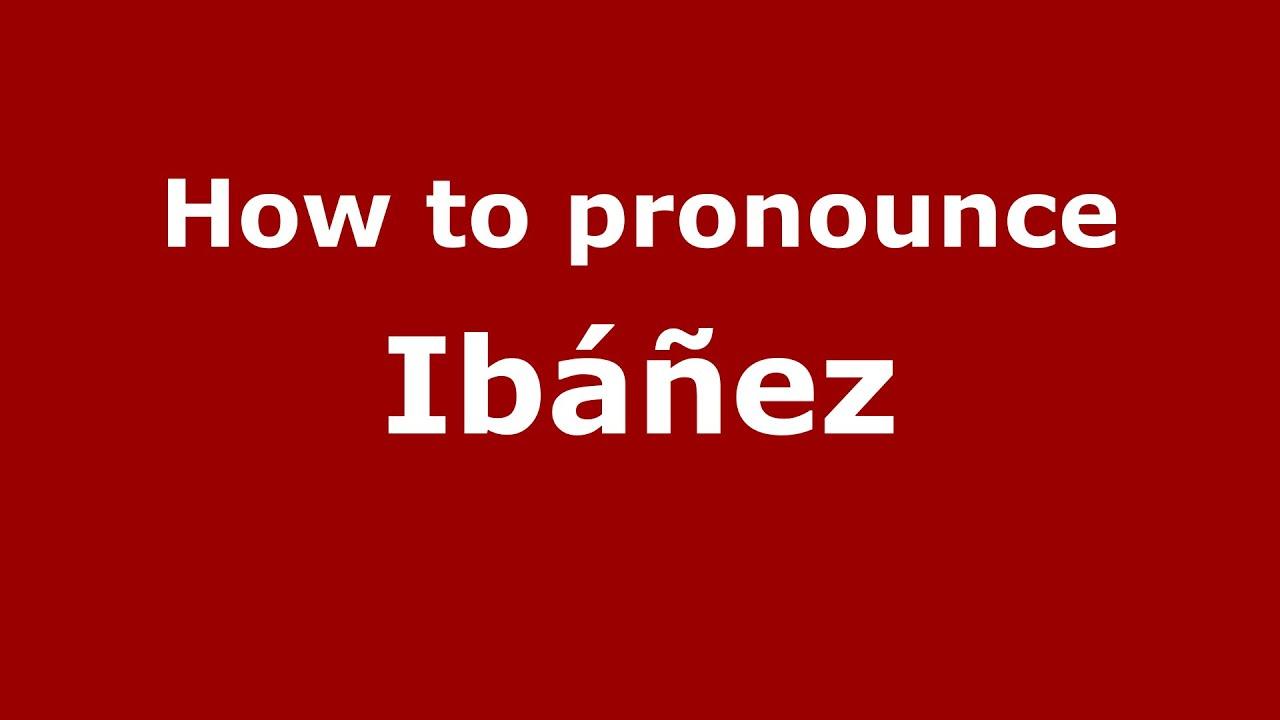 how to pronounce ibà à ez spanish spain pronouncenames youtube