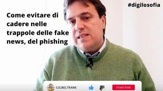 come evitare di cadere nelle trappole delle fake news, del phishing   @gigibeltrame