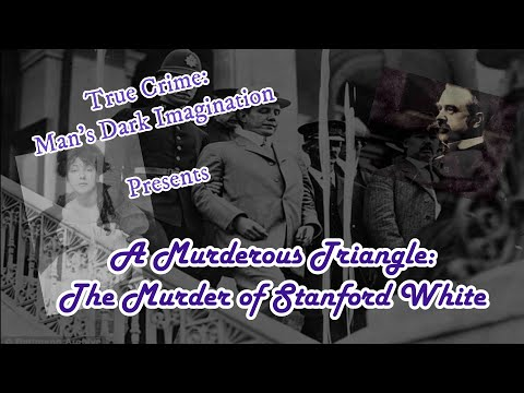 A Murderous Triangle [Stanford White, Harry Thaw & Evelyn Nesbit]