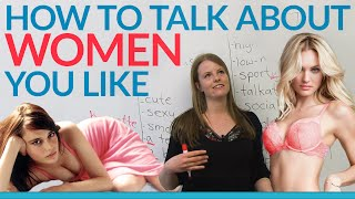 Talking about women you like - SEXY, HOT, SMOKING, CUTE, FREAKY