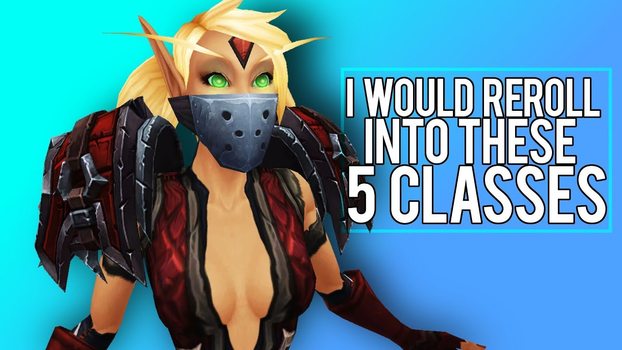 If I Rerolled Id Play These Fun Classes Legion Wow 7 3 Youtube