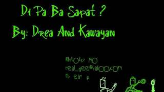 Repeat youtube video Di Pa Ba Sapat By : Drea ANd Kawayan K6