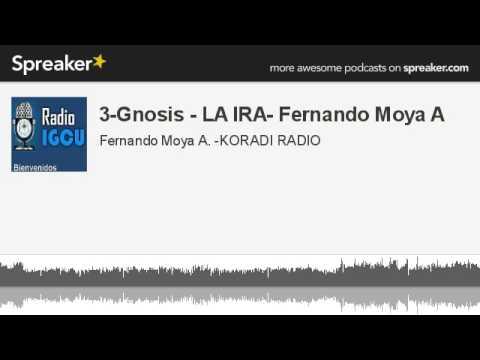 3-Gnosis - LA IRA - Fernando Moya A.