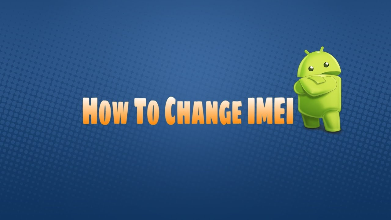 How To Change IMEI, Device ID of Any Android Device