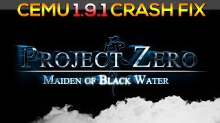 Cemu 1.9.1 | Fatal Frame 5 | CRASH FIX!