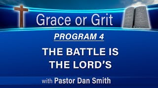 04 Grace or Grit (Faith or Works) - The Battle is the Lord's - LIKE and SUBSCRIBE