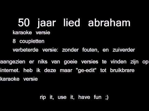 50 jaar lied maken RE: 50 jaar lied Abraham 8 coupletten karaoke   YouTube 50 jaar lied maken