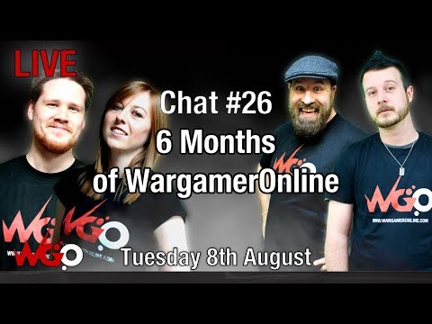 Chat #26 6 Months of WargamerOnline!