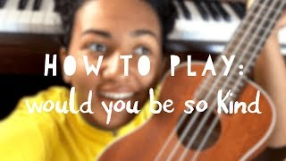 would you be so kind ~ dodie (piano and ukulele tutorial)
