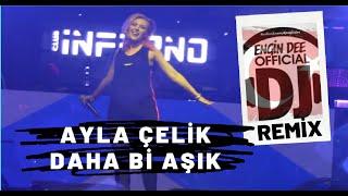 Ayla Çelik - Daha Bi Aşık ( Remix  Dj Engin Dee Version )