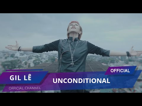 Unconditional | Official MV | Gil Lê