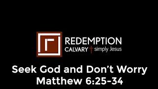 Seek God and Don't Worry - Matthew 6:25-34