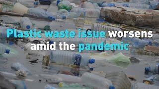 Plastic waste issue worsens amid the coronavirus pandemic