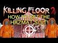 Killing Floor 2 | HOW TO GET THE HAZMAT SUIT! - Walk Through!