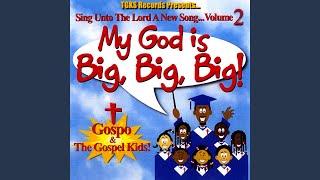 My GOD Is Big, Big, Big!