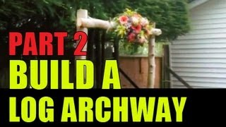 Build A Log Archway - Part 2