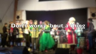 6. klasse • Fastelavn 2016 • Don't worry bout a thing