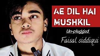Ae Dil Hai Mushkil Un-plugged ll Faisal Siddiqui ll