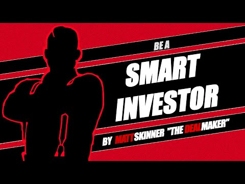 Being a Smart Investor | Matt Skinner | DealMaker Real Estate Strategies