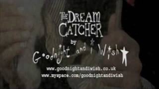 Goodnight and i Wish* The Dream Catcher. a film of un-reality by emmaalouise