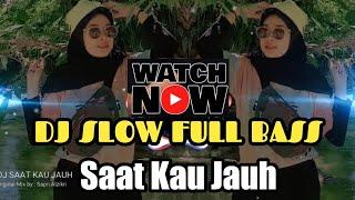 DJ SLOW SAAT KAU JAUH FULL BASS (SAPRI ALZIKRI REMIX)
