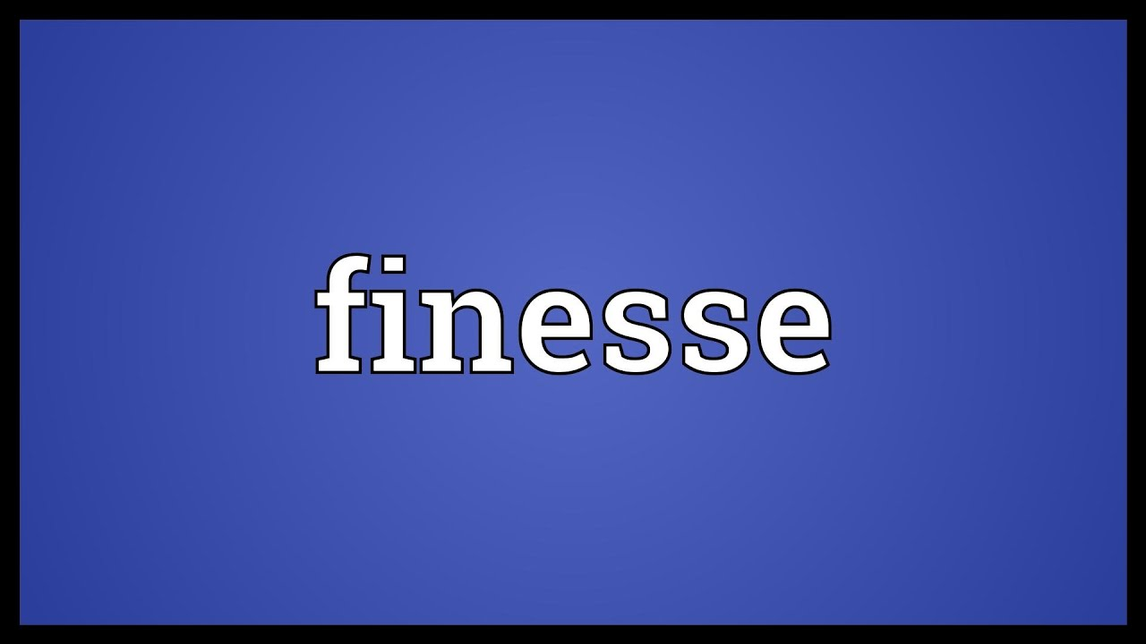 Finesse Meaning