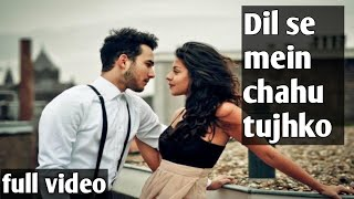 Dil se mein chahu tujhko || love song ||latest romantic song 2017 | Kushagra Saini |