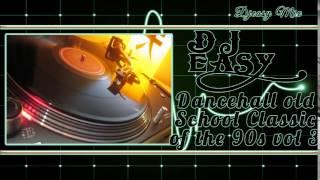 Dancehall Old School Classics of the 90s Vol  3 mix by djeasy