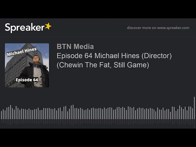 Episode 64 Michael Hines (Director) (Chewin The Fat, Still Game)