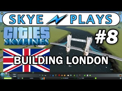 Cities: Skylines Building London #8 ►Tower Bridge and Lots More Bridges!◀ Gameplay