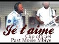 JE T'AIME Moise MBIYE (clip officiel)