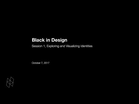 Black in Design: Session 1, Exploring and Visualizing Idendities