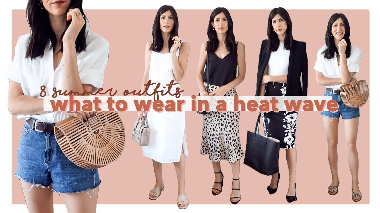8cf01f3764f8 What to wear in Summer - 8 Outfits for a Heat Wave