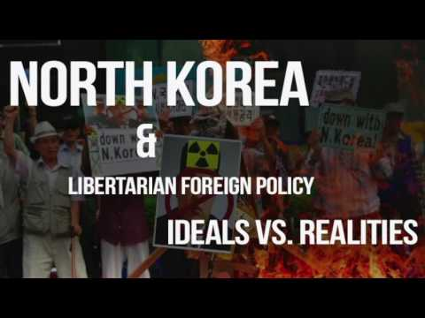 North Korea and Libertarian Foreign Policy: Ideals vs. Realities
