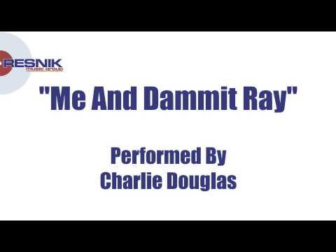 Charlie Douglas- Me And Dammit Ray