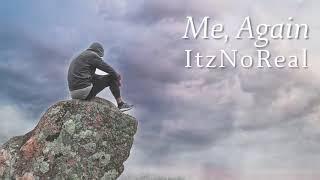 """ItzNoReal - """"Me, Again"""""""