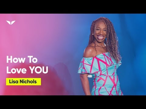 Give The World The Best Example Of How To Love You   Lisa Nichols