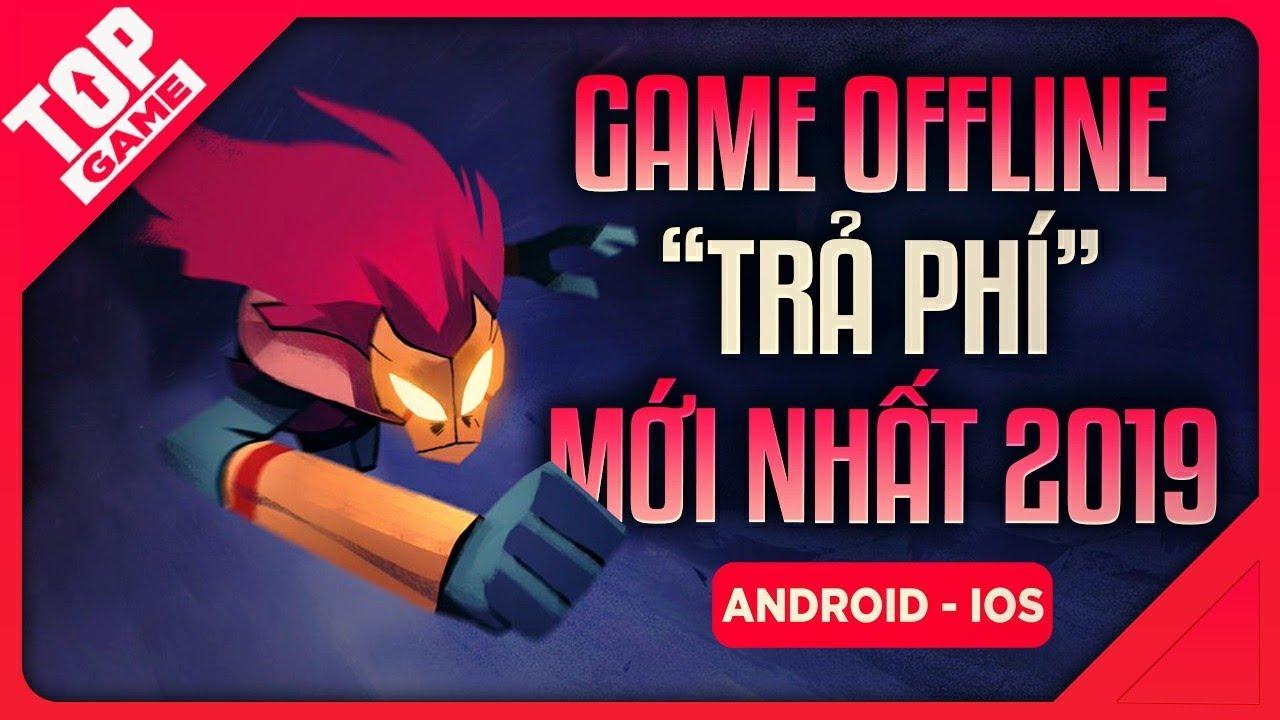 """[Topgame] Top Game Offline """"Trả Tiền"""" Mới Đáng Chơi Nhất Cho Mobile Cuối 2019"""