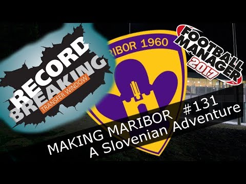 Football Manager 2017 - NK Maribor - Episode 131. RECORD SIGNING!