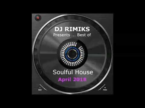 DJ Rimiks - Best of Soulful House 2018 (April)