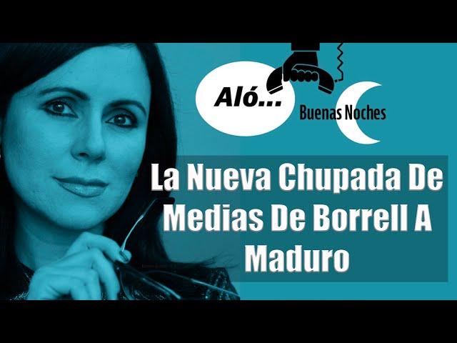 La nueva chupada de medias de Borrell a Maduro  | Aló Buenas Noches | EVTV | 06/21/2021 Seg 3
