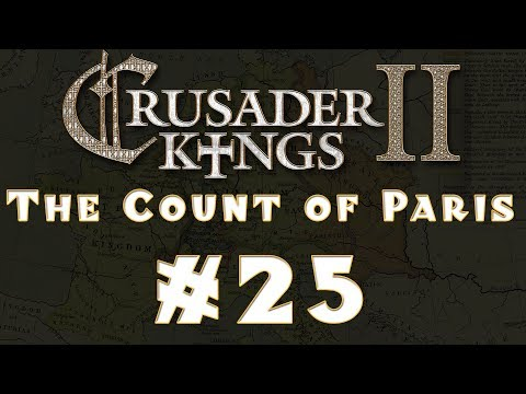 Let's Play: Crusader Kings II -- The Count of Paris -- Ep 25